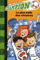 Couverture du livre « Graine de champion t.3 ; la plus belle des victoires » de Didier Balicevic et Lionel Wengler aux éditions Bayard Jeunesse