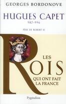 Couverture du livre « Hugues Capet » de Georges Bordonove aux éditions Pygmalion