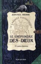 Couverture du livre « Le crépuscule des dieux et autres histoires » de Jean-Paul Bourre aux éditions Pre Aux Clercs