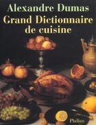 Couverture du livre « Grand dictionnaire de cuisine » de Alexandre Dumas aux éditions Phebus