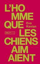 Couverture du livre « L'Homme Que Les Chiens Aimaient » de Eva Kavian aux éditions Onlit Editions