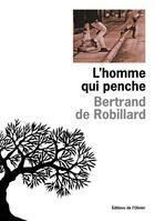 Couverture du livre « L'homme qui penche » de Robillard Bertrand D aux éditions Editions De L'olivier