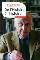Couverture du livre « De l'Histoire à l'histoire » de Paulin Ismard et Daniel Cordier aux éditions Gallimard
