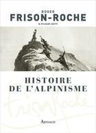 Couverture du livre « Histoire de l'alpinisme » de Roger Frison-Roche et Sylvain Jouty aux éditions Arthaud
