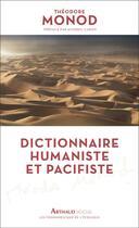 Couverture du livre « Dictionnaire humaniste et pacifiste » de Theodore Monod aux éditions Arthaud