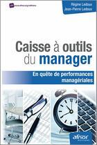 Couverture du livre « Caisse à outils du manager ; en quête de performances managériales » de Regine Ledoux et Jean-Pierre Ledoux aux éditions Afnor Editions