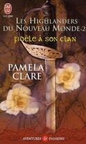 Couverture du livre « Les Highlanders du Nouveau Monde T.2 ; fidèle à son clan » de Pamela Clare aux éditions J'ai Lu