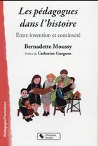 Couverture du livre « Les pédagogues dans l'éducation ; approche historique » de Bernadette Moussy aux éditions Chronique Sociale