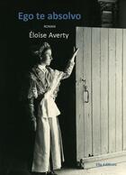 Couverture du livre « Ego te absolvo » de Eloise Averty aux éditions Ella Editions