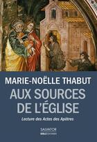 Couverture du livre « Aux sources de l'Eglise ; lectures des actes des Apôtres » de Marie-Noelle Thabut aux éditions Salvator