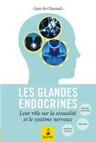Couverture du livre « Les glandes endocrines ; leurs rôles sur la sexualité et le système nerveux » de Jean Du Chazaud aux éditions Dauphin