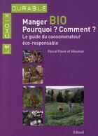 Couverture du livre « Manger bio ; pourquoi ? comment ? ; le guide du consommateur éco-responsable » de Moutsie Pavie et Pascal Pavie aux éditions Edisud