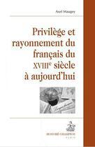 Couverture du livre « Privilège et rayonnement du français du XVIII siècle à aujourd'hui » de Axel Maugey aux éditions Honore Champion