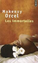 Couverture du livre « Les immortelles » de Makenzy Orcel aux éditions Points