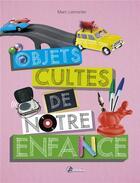 Couverture du livre « Objets cultes de notre enfance » de Marc Lemonier aux éditions Artemis