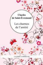 Couverture du livre « Les charmes de l'amitié » de Charles De Saint-Evremond aux éditions Part Commune