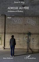 Couverture du livre « Adresse au père ; judaïsme et filiation » de Emilie H. Malet aux éditions Harmattan