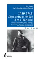 Couverture du livre « 1939-1945 sept années volées à ma jeunesse » de Marie-Ange Bartholomot Bessou aux éditions Societe Des Ecrivains