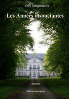 Couverture du livre « Les années insouciantes » de Guy Jacquemelle aux éditions Beaurepaire
