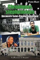 Couverture du livre « Chroniques stéphanoises ; découvrir Saint-Étienne autrement » de Pierre Mazet aux éditions Les Passionnes De Bouquins