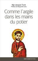 Couverture du livre « Comme l'argile dans les mains du potier » de Jacques Turck aux éditions Saint-leger