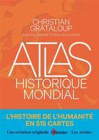 Couverture du livre « Atlas historique mondial ; l'histoire de l'Humanité en 515 cartes » de Patrick Boucheron et Christian Grataloup aux éditions Arenes