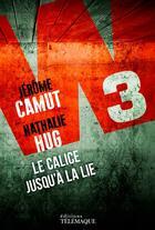 Couverture du livre « W3 le calice jusqu'à la lie » de Jerome Camut et Nathalie Hug aux éditions Telemaque