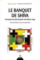 Couverture du livre « Le banquet de Shiva ; pratiques et philosophie du Nâtha-Yoga » de Christian Tikhomiroff aux éditions Dervy