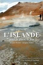 Couverture du livre « L'Islande ; sous la glace, le feu » de Jacques Battin et Jacques Fenies aux éditions Dossiers D'aquitaine