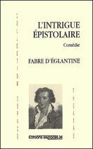 Couverture du livre « L'intrigue épistolaire » de Fabre D'Eglantine aux éditions Espaces 34