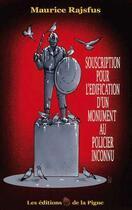 Couverture du livre « Souscription pour l'édification d'un monument au policier inconnu » de Maurice Rajsfus aux éditions Editions De La Pigne