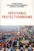 Couverture du livre « Inévitable protectionnisme » de Franck Dedieu et Benjamin Masse Stamberger aux éditions Gallimard