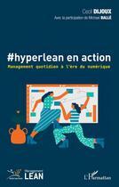 Couverture du livre « #hyperlean en action ; management quotidien à l'ère du numérique » de Michel Balle et Cecil Dijoux aux éditions Editions L'harmattan