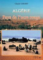 Couverture du livre « Algérie ; pays de l'ocre rouge » de Claude Gerard aux éditions L'officine