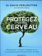 Couverture du livre « Protégez votre cerveau » de David Perlmutter aux éditions Marabout