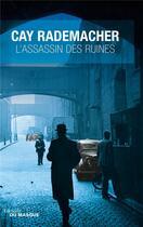 Couverture du livre « L'assassin des ruines » de Cay Rademacher aux éditions Editions Du Masque