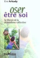 Couverture du livre « Oser etre soi » de Eva Arkady aux éditions Jouvence