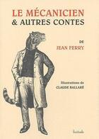 Couverture du livre « Le mécanicien et autres contes » de Claude Ballare et Jean Ferry aux éditions Finitude