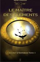 Couverture du livre « Le maître des éléments t.2 ; le secret d'Esteban t.2 » de Chintanavitch N. aux éditions Tara Glane