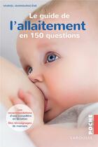 Couverture du livre « Le guide de l'allaitement en 150 questions » de Muriel Ighmouracene aux éditions Larousse