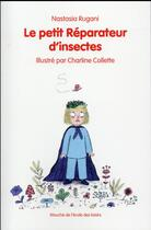 Couverture du livre « Le petit réparateur d'insectes » de Nastasia Rugani et Charline Collette aux éditions Ecole Des Loisirs