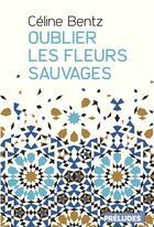 Couverture du livre « Oublier les fleurs sauvages » de Celine Bentz aux éditions Preludes