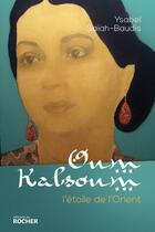 Couverture du livre « Oum Kalsoum ; l'étoile de l'Orient » de Ysabel Saiah-Baudis aux éditions Rocher