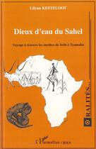 Couverture du livre « Dieux d'eau du Sahel ; voyage à travers les mythes de Seth à Tyamaba » de Lilyan Kesteloot aux éditions L'harmattan