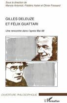 Couverture du livre « Gilles Deleuze et Félix Guattari ; une rencontre dans l'après Mai 68 » de Manola Antonioli et Frederic Astier et Olivier Fressard aux éditions L'harmattan