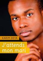 Couverture du livre « J'attends mon mari » de Karim Deya aux éditions Textes Gais