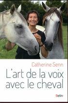 Couverture du livre « L'art de la voix avec le cheval » de Catherine Senn aux éditions Belin