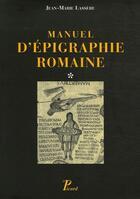 Couverture du livre « Manuel d'épigraphie romaine » de Jean-Marie Lassere aux éditions Picard