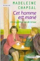 Couverture du livre « Cet homme est marié ; on ne guérit jamais de l'amour » de Madeleine Chapsal aux éditions Succes Du Livre