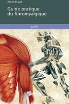 Couverture du livre « Guide pratique du fibromyalgique » de Alison Fraser aux éditions Publibook